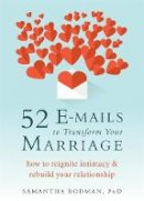 Rodman, Samantha - 52 E-mails to Transform Your Marriage: How to Reignite Intimacy and Rebuild Your Relationship - 9781626254602 - V9781626254602