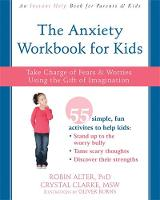 Alter PhD  CPsych, Robin, Clarke MSW  RSW, Crystal - The Anxiety Workbook for Kids: Take Charge of Fears and Worries Using the Gift of Imagination - 9781626254770 - V9781626254770