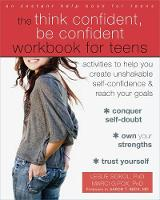 Sokol PhD, Leslie, Fox PhD, Marci G - The Think Confident, Be Confident Workbook for Teens: Activities to Help You Create Unshakable Self-Confidence and Reach Your Goals - 9781626254831 - V9781626254831