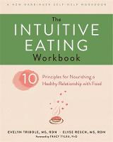 Evelyn Tribole, Elyse Resch - The Intuitive Eating Workbook: Ten Principles for Nourishing a Healthy Relationship with Food (A New Harbinger Self-Help Workbook) - 9781626256224 - V9781626256224