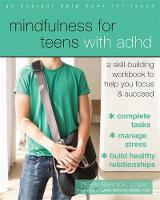 Burdick LCSW, Debra - Mindfulness for Teens with ADHD: A Skill-Building Workbook to Help You Focus and Succeed - 9781626256255 - V9781626256255