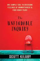 Kiloby, Scott - The Unfindable Inquiry: One Simple Tool to Overcome Feelings of Unworthiness and Find Inner Peace - 9781626258129 - V9781626258129