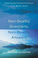 Sylvester, Richard - Non-Duality Questions, Non-Duality Answers: Exploring Spirituality and Existence in the Modern World - 9781626258181 - V9781626258181