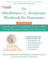 Strosahl PhD, Kirk D., Robinson PhD, Patricia J. - The Mindfulness and Acceptance Workbook for Depression: Using Acceptance and Commitment Therapy to Move Through Depression and Create a Life Worth Living - 9781626258457 - V9781626258457