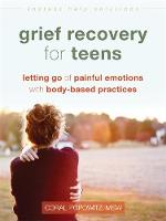 Popowitz MSW  LGSW, Coral - Grief Recovery for Teens: Letting Go of Painful Emotions with Body-Based Practices (The Instant Help Solutions Series) - 9781626258532 - V9781626258532