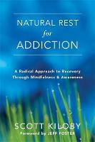 Kiloby, Scott - Natural Rest for Addiction: A Radical Approach to Recovery Through Mindfulness and Awareness - 9781626258860 - V9781626258860