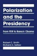 Robert C. Smith, Richard A. Seltzer - Polarization and the Presidency: From FDR to Barack Obama - 9781626372283 - V9781626372283