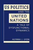 Lyon, Alynna J. - US Politics and the United Nations - 9781626374560 - V9781626374560