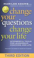 Adams Ph.D., Marilee G. - Change Your Questions, Change Your Life: 12 Powerful Tools for Leadership, Coaching, and Life - 9781626566330 - V9781626566330