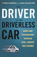 Wadhwa, Vivek, Salkever, Alex - The Driver in the Driverless Car: How Our Technology Choices Will Create the Future - 9781626569713 - V9781626569713