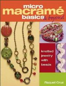Cruz, Raquel - Micro Macramé Basics & Beyond: Knotted Jewelry with Beads - 9781627000468 - V9781627000468