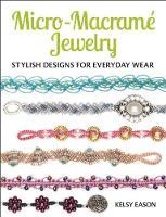 Eason, Kelsy - Micro-Macrame Jewelry: Stylish Designs for Everyday Wear - 9781627003209 - V9781627003209