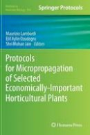 . Ed(s): Lambardi, Maurizio; Ozudogru, Elif Aylin; Jain, S. Mohan - Protocols for Micropropagation of Selected Economically-Important Horticultural Plants - 9781627030731 - V9781627030731