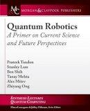 Tandon, Prateek; Lam, Stanley - Quantum Robotics - 9781627059138 - V9781627059138