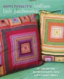 Fassett, Kaffe - Kaffe Fassett's Brilliant Little Patchworks: 20 stitched and patched projects using Kafe Fassett fabrics - 9781627107440 - V9781627107440