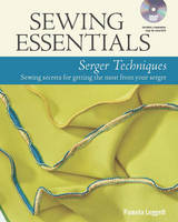 Leggett, Pamela - Sewing Essentials Serger Techniques: sewing secrets for getting the most from your serger - 9781627109178 - V9781627109178