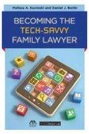 Kucinski , Melissa A., Berlin, Daniel J. - Becoming the Tech-Savvy Family Lawyer - 9781627222617 - V9781627222617