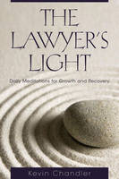 Chandler, Kevin - The Lawyer's Light: Daily Meditations for Growth and Recovery - 9781627225298 - V9781627225298