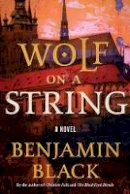 Black, Benjamin - Wolf on a String - 9781627795173 - 9781627795173