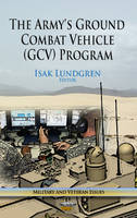 Lundgren, Isak - The Army's Ground Combat Vehicle (GVC) Program (Military and Veteran Issues) - 9781628080292 - V9781628080292