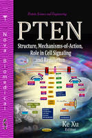 Xu, Ke - PTEN: Structure, Mechanisms-of-Action, Role in Cell Signaling and Regulation (Protein Science and Engineering) - 9781628080490 - V9781628080490