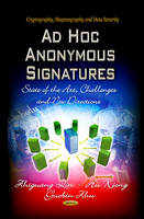 Xiong, Hu - Ad Hoc Anonymous Signatures: State of the Art, Challenges, and New Directions (Cryptology, Steganography and Data Security) - 9781628080834 - V9781628080834