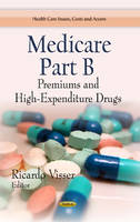 Visser, Ricardo - Medicare Part B: Premiums and High-Expenditure Drugs (Health Care Issues, Costs and Access) - 9781628080971 - V9781628080971