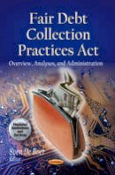 De Boer, Sven - Fair Debt Collection Practices Act: Overview, Analyses, and Administration (Financial Institutions and Services: Economic Issues, Problems and Perspectives) - 9781628081169 - V9781628081169