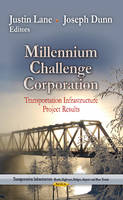 Lane, Justin - Millennium Challenge Corporation: Transportation Infrastructure Project Results (Transportation Infrastructure - Roads, Highways, Bridges, Airports and Mass Transit) - 9781628081848 - V9781628081848