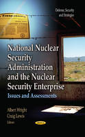Wright, Albert - National Nuclear Security Administration and the Nuclear Security Enterprise: Issues and Assessments (Defense, Security and Strategies) - 9781628081909 - V9781628081909