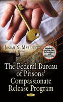 Marleins, Josiah N - The Federal Bureau of Prisons' Compassionate Release Program (Criminal Justice, Law Enforcement and Corrections) - 9781628083187 - V9781628083187