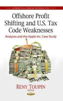 Toupin, Reny - Offshore Profit Shifting and U.S. Tax Code Weaknesses: Analyses and the Apple Inc. Case Study (Economic Issues, Problems and Perspectives) - 9781628084795 - V9781628084795