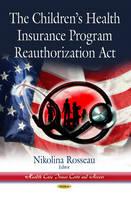 Rosseau, Nikolina - Childrens Health Insurance Program Reauthorization Act - 9781628085259 - V9781628085259