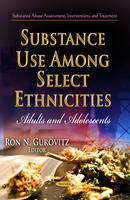 Gurovitz, Ron N - Substance Use Among Select Ethnicities: Adults and Adolescents (Substance Abuse Assessment, Interventions and Treatment) - 9781628086317 - V9781628086317