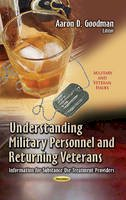 Goodman, Aaron D - Understanding Military Personnel and Returning Veterans: Information for Substance Use Treatment Providers (Military and Veteran Issues) - 9781628086362 - V9781628086362