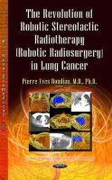 PIERRE YVES BON - The Revolution of Robotic Stereotactic Radiotherapy (Robotic Radiosurgery) in Lung Cancer (Cancer Etiology, Diagnosis and Treatments) - 9781628087185 - V9781628087185