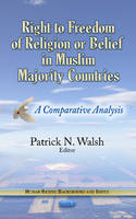 Patrick N. Walsh - Right to Freedom of Religion or Belief in Muslim Majority Countries - 9781628088458 - V9781628088458
