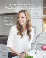 Danielle Walker - Danielle Walker's Against All Grain: Meals Made Simple: Gluten-Free, Dairy-Free, and Paleo Recipes to Make Anytime - 9781628600421 - V9781628600421