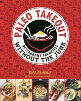 Crandall, Russ - Paleo Takeout: Restaurant Favorites Without the Junk - 9781628600872 - V9781628600872