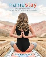 Moore, Candace - Namaslay: Rock Your Yoga Practice, Tap Into Your Greatness, & Defy Your Limits - 9781628601121 - V9781628601121