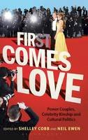 Shelley Cobb, Niel Ewen - First Comes Love: Power Couples, Celebrity Kinship and Cultural Politics - 9781628921212 - V9781628921212