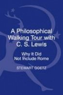 Goetz, Stewart - A Philosophical Walking Tour with C.S. Lewis: Why It Did Not Include Rome - 9781628923162 - V9781628923162