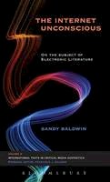 Baldwin, Sandy - The Internet Unconscious: On the Subject of Electronic Literature (International Texts in Critical Media Ae) - 9781628923384 - V9781628923384