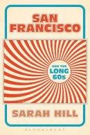 Hill, Sarah - San Francisco and the Long 60s - 9781628924206 - V9781628924206