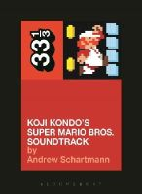 Andrew Schartmann - Koji Kondo's Super Mario Bros. Soundtrack (33 1/3) - 9781628928532 - 9781628928532