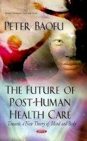 BAOFU P - FUTURE OF POST HUMAN HEALTH - 9781629482361 - V9781629482361