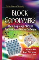 DIAZ, R H - Block Copolymers: Phase Morphology, Material Applications and Future Challenges (Polymer Science and Technology) - 9781629486253 - V9781629486253
