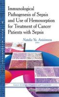 Anisimova, Natalia Yu - Immunological Pathogenesis of Sepsis and Use of Hemosorption for Treatment of Cancer Patients With Sepsis (Cancer Etiology, Diagnosis and Treatments) - 9781629486741 - V9781629486741