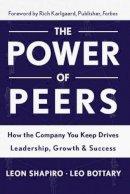 Shapiro, Leon; Bottary, Leo - The Power of Peers. How the Company You Keep Drives Leadership, Growth, and Success.  - 9781629561202 - V9781629561202