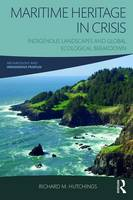 Hutchings, Richard M. - Maritime Heritage in Crisis: Indigenous Landscapes and Global Ecological Breakdown (Archaeology & Indigenous Peoples) - 9781629583488 - V9781629583488